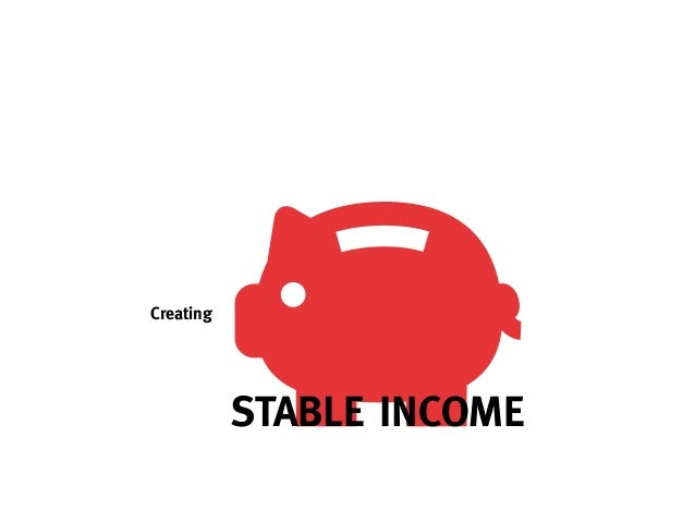 Creating           STABLE INCOME