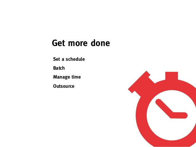 Get more doneSet a scheduleBatchManage timeOutsource
