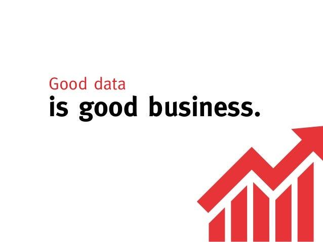 Good datais good business.