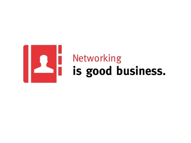 Networkingis good business.