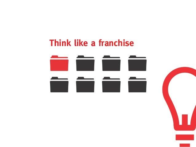 Think like a franchise