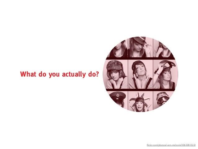 What do you actually do?                           flickr.com/photos/i-am-mclovin/3063381533/