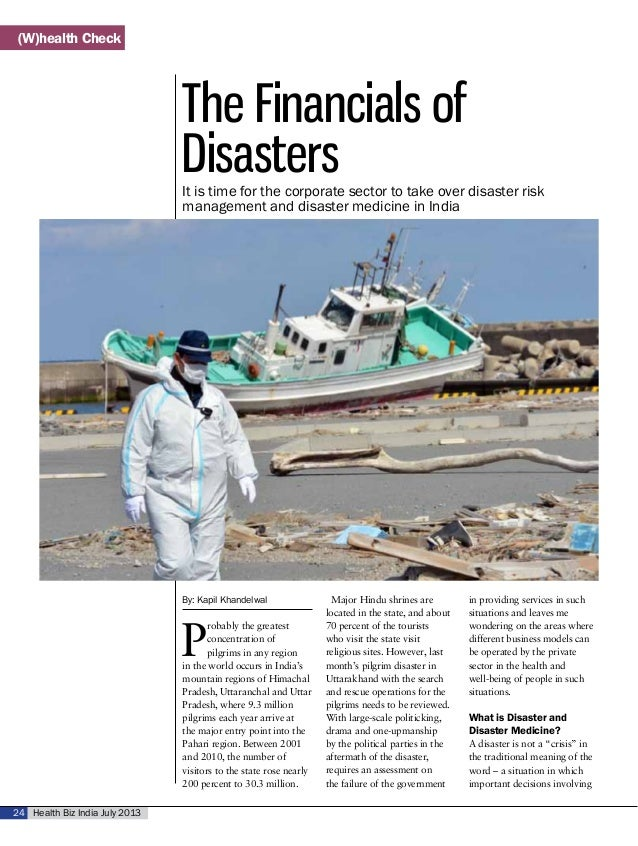 Health Biz India July 201324 The Financials of Disasters By: Kapil Khandelwal P robably the greatest concentration of pilg...