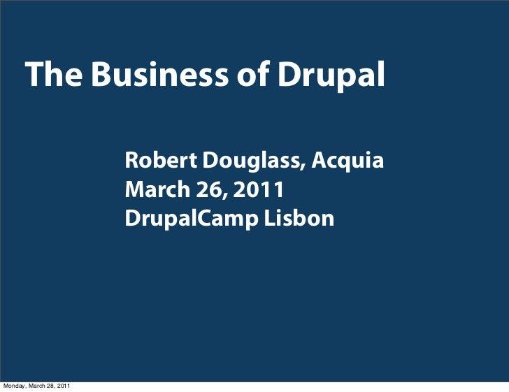 The Business of Drupal                         Robert Douglass, Acquia                         March 26, 2011             ...