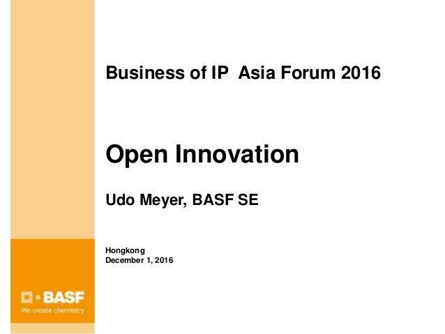 Business of IP Asia Forum 2016 Open Innovation Udo Meyer, BASF SE Hongkong December 1, 2016