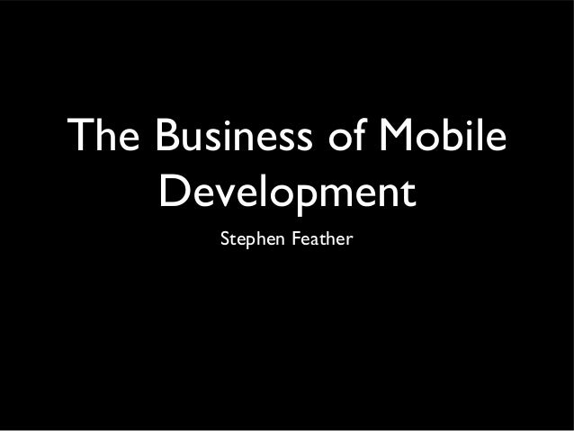 The Business of Mobile Development Stephen Feather QuickTime™ and a Photo - JPEG decompressor are needed to see this pictu...