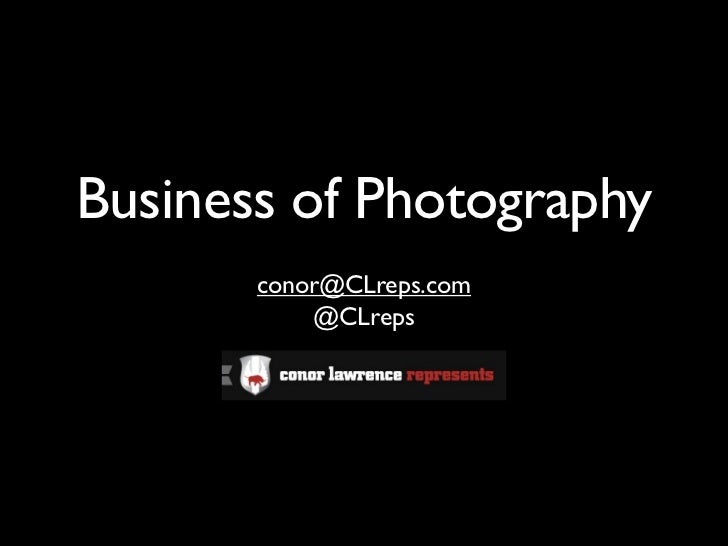 Business of Photography       conor@CLreps.com           @CLreps