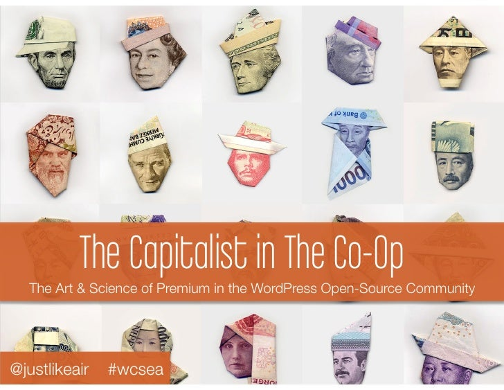 The Capitalist in The Co-Op  The Art & Science of Premium in the WordPress Open-Source Community@justlikeair   #wcsea