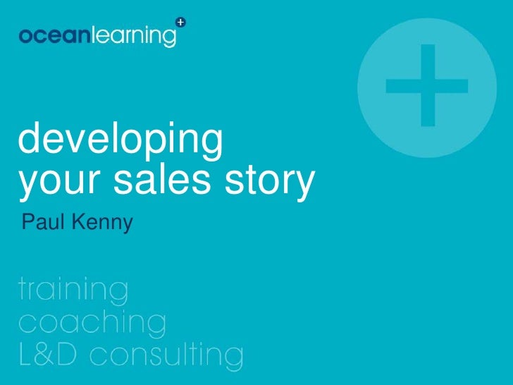 developingyour sales story<br />Paul Kenny<br />
