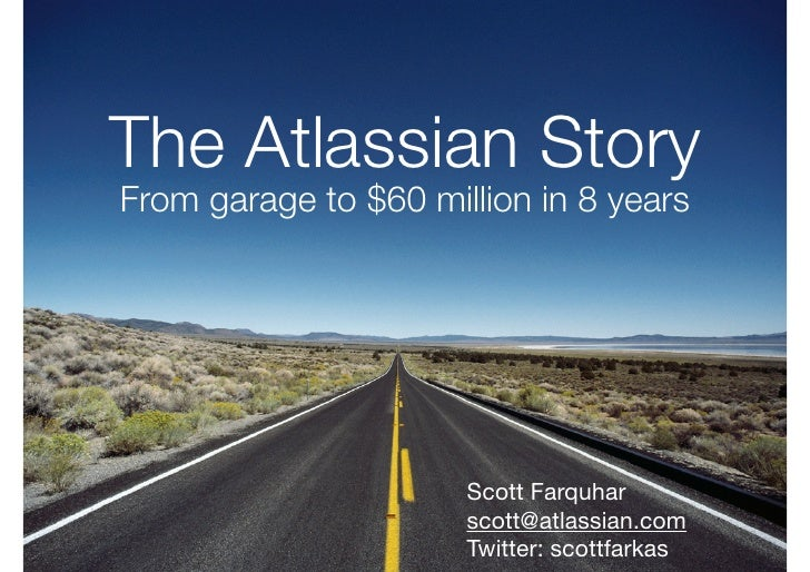 The Atlassian Story From garage to $60 million in 8 years                           Scott Farquhar                       s...