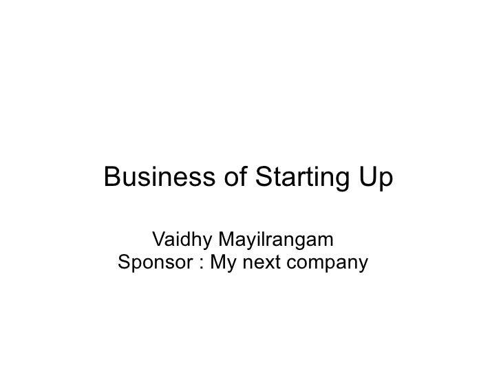 Vaidhy Mayilrangam Sponsor : My next company Business of Starting Up