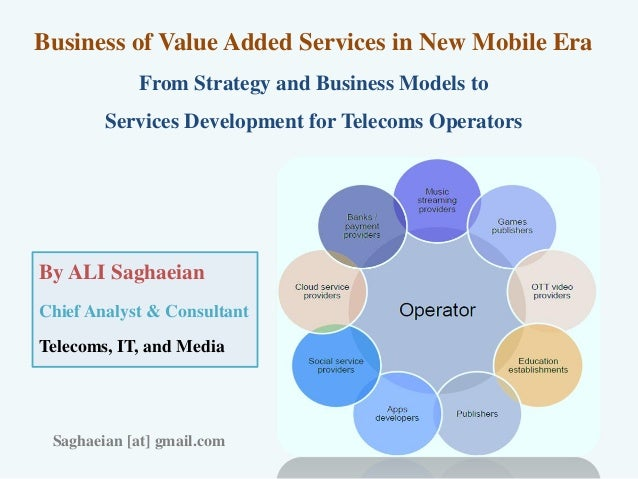 Business of Value Added Services in New Mobile Era From Strategy and Business Models to Services Development for Telecoms ...
