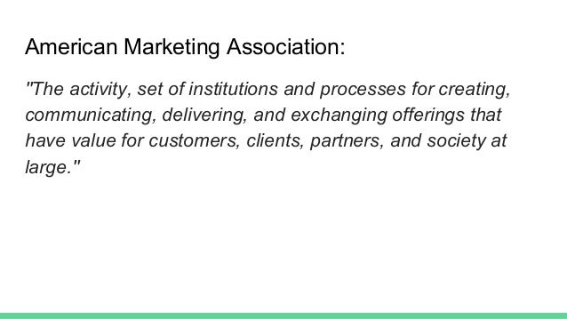 """American Marketing Association: """"The activity, set of institutions and processes for creating, communicating, delivering, ..."""