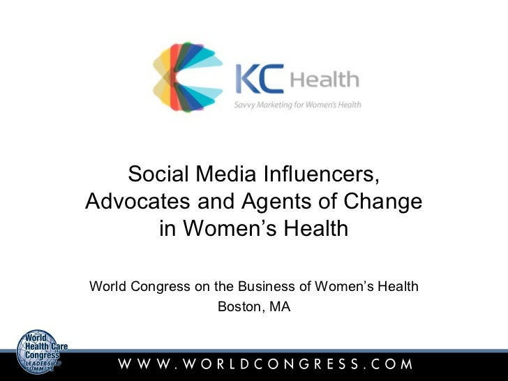 Social Media Influencers,Advocates and Agents of Change      in Women's HealthWorld Congress on the Business of Women's He...