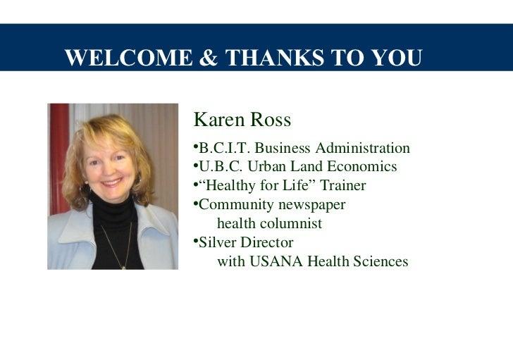WELCOME & THANKS TO YOU        Karen Ross        •B.C.I.T. Business Administration        •U.B.C. Urban Land Economics    ...