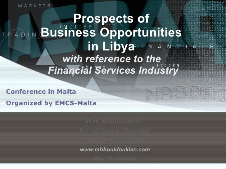 Prospects of  Business Opportunities  in Libya  with reference to the  Financial Services Industry Conference in Malta  Or...
