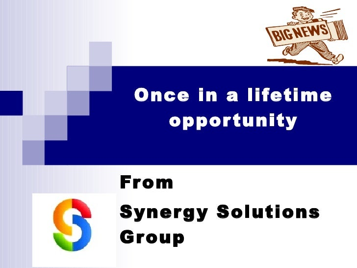 Once in a lifetime opportunity From  Synergy Solutions Group