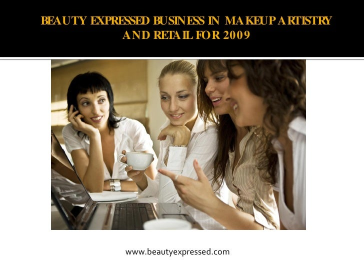 BEAUTY EXPRESSED BUSINESS IN MAKEUP ARTISTRY             AND RET AIL FOR 2009                 www.beautyexpressed.com