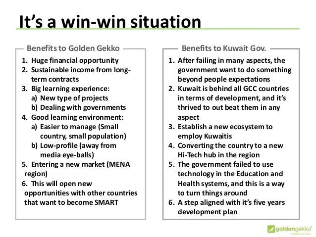 It's a win-win situation Benefits to Golden Gekko 1. Huge financial opportunity 2. Sustainable income from long- term cont...
