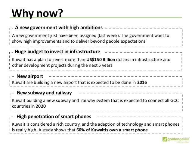 Why now? Huge budget to invest in infrastructure Kuwait has a plan to invest more than US$150 Billion dollars in infrastru...