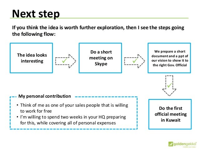 Next step If you think the idea is worth further exploration, then I see the steps going the following flow: The idea look...