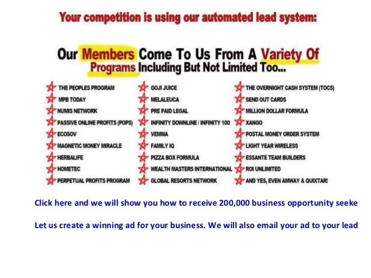 Click here and we will show you how to receive 200,000 business opportunity seeker leads AND 2000 buyer leads every month....
