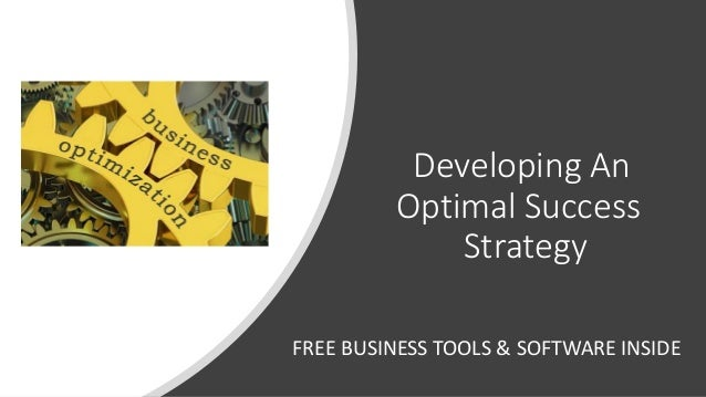 Developing An Optimal Success Strategy FREE BUSINESS TOOLS & SOFTWARE INSIDE