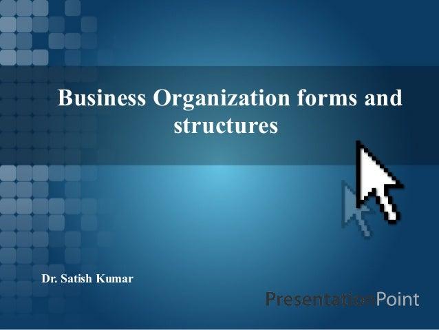 BusinessOrganizationformsand structures Dr.SatishKumar
