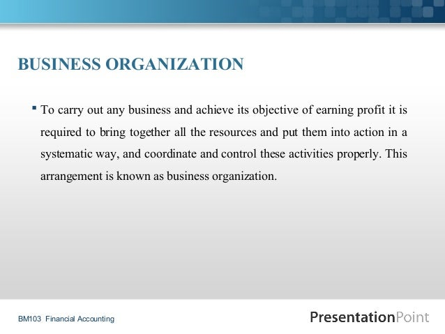 BUSINESSORGANIZATION  To carry out any business and achieve its objective of earning profit it is required to bring tog...
