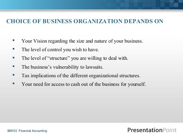 CHOICEOFBUSINESSORGANIZATIONDEPANDSON  Your Vision regarding the size and nature of your business.  The level of c...