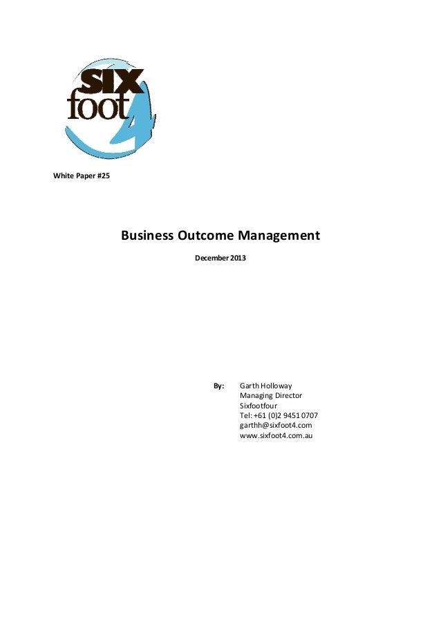 WhitePaper#25    BusinessOutcomeManagement December2013      By: GarthHolloway ManagingDirector ...