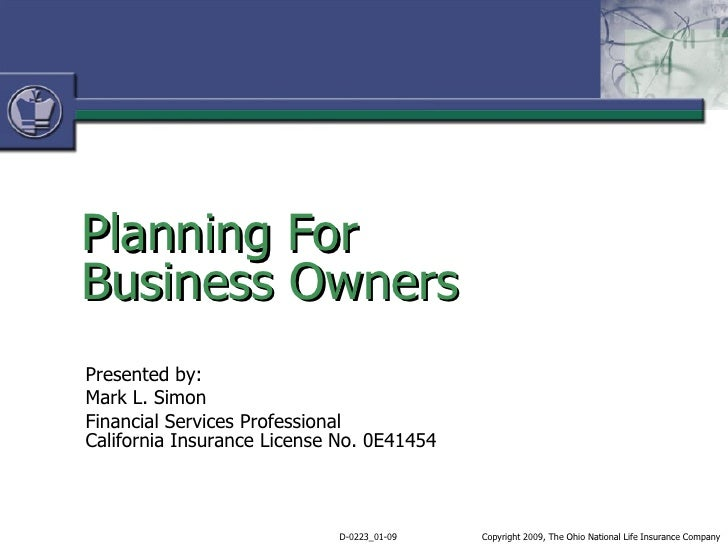 Planning For  Business Owners Presented by: Mark L. Simon Financial Services Professional California Insurance License No....