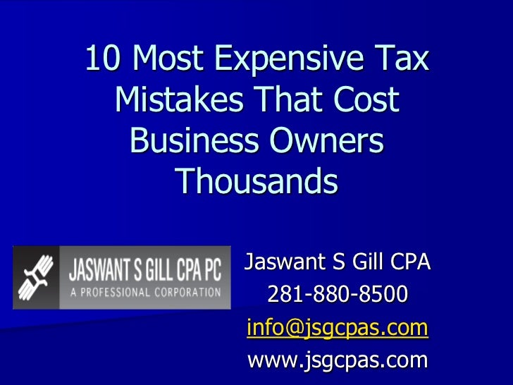 10 Most Expensive Tax  Mistakes That Cost   Business Owners      Thousands         Jaswant S Gill CPA           281-880-85...