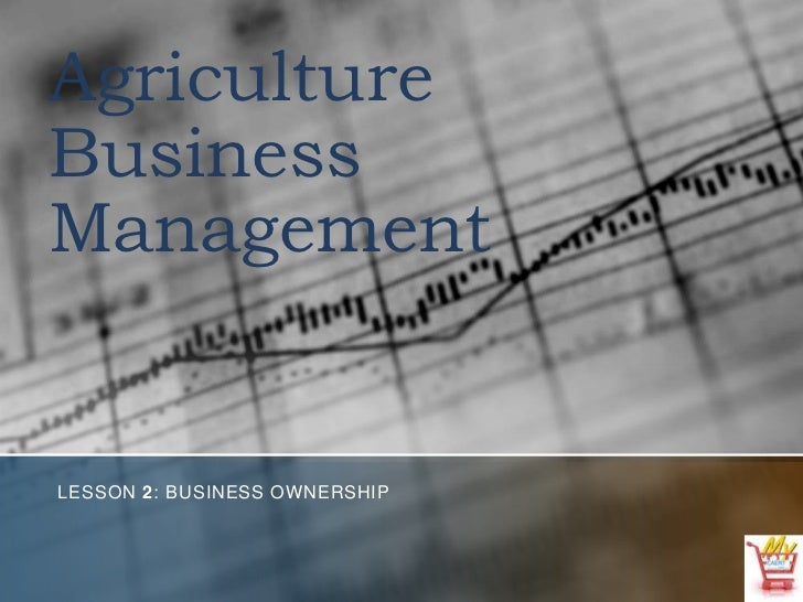 Agriculture Business Management<br />Lesson 2: Business Ownership<br />