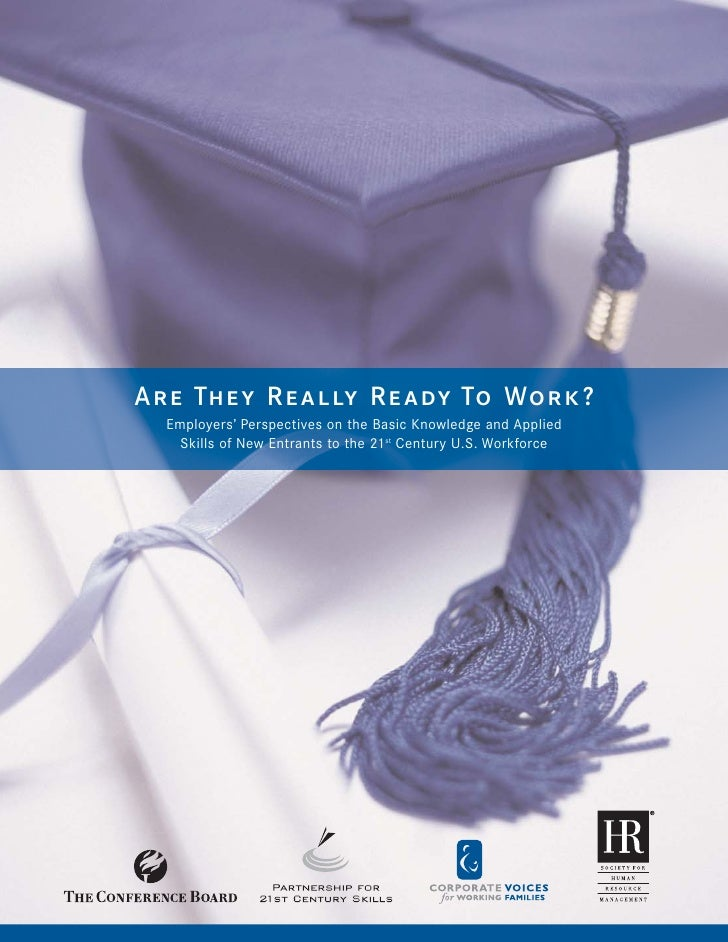 A r e Th e y R e a l ly R e a dy To Wo r k ?   Employers' Perspectives on the Basic Knowledge and Applied     Skills of Ne...