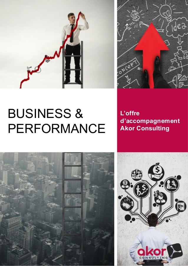 BUSINESS & PERFORMANCE L'offre d'accompagnement Akor Consulting