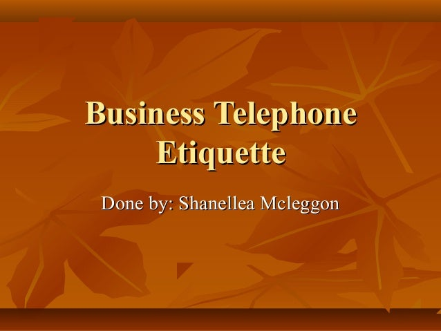Business Telephone Etiquette Done by: Shanellea Mcleggon