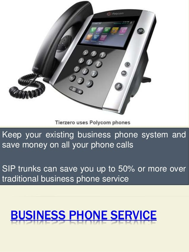BUSINESS PHONE SERVICE Keep your existing business phone system and save money on all your phone calls SIP trunks can save...