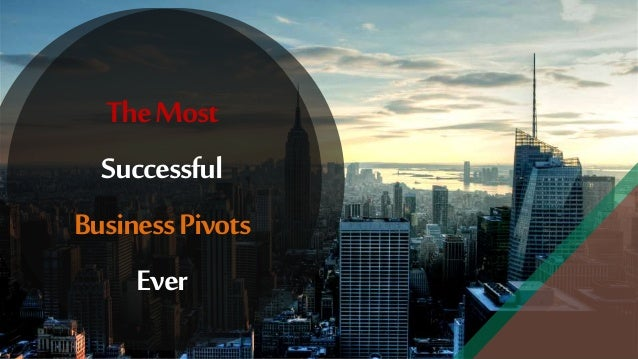 TheMost Successful BusinessPivots Ever