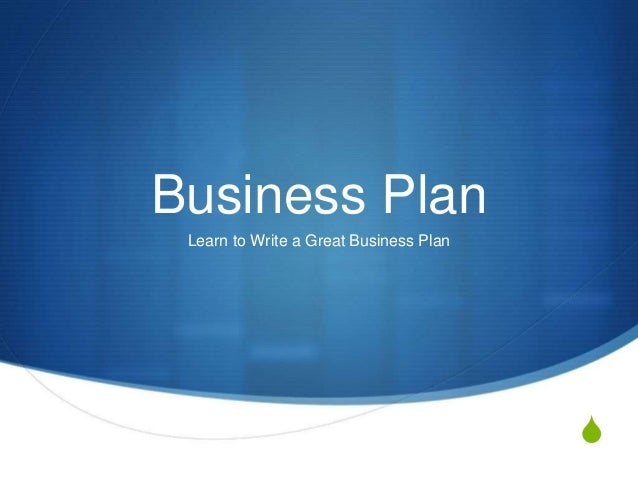 S Business Plan Learn to Write a Great Business Plan