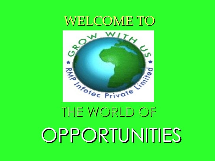 OPPORTUNITIES THE WORLD OF WELCOME TO