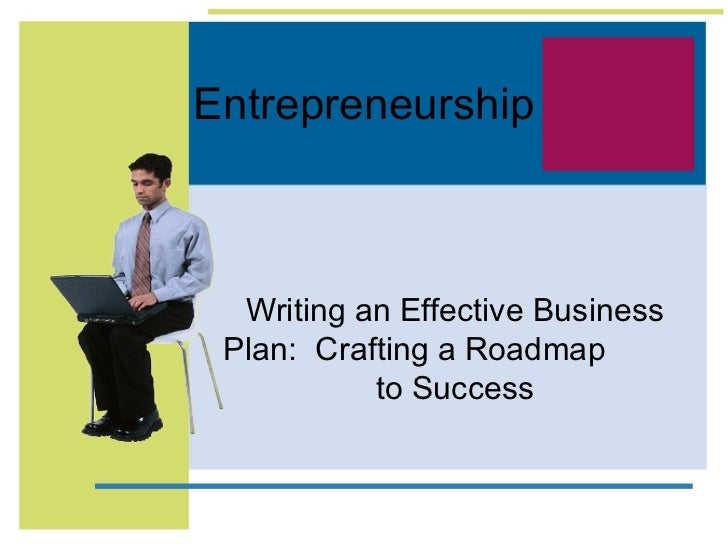 Entrepreneurship  Writing an Effective Business Plan: Crafting a Roadmap           to Success