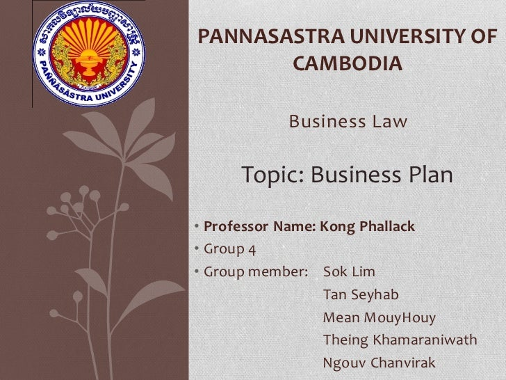 PANNASASTRA UNIVERSITY OF       CAMBODIA            Business Law      Topic: Business Plan• Professor Name: Kong Phallack•...