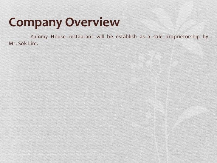 Company Overview         Yummy House restaurant will be establish as a sole proprietorship byMr. Sok Lim.