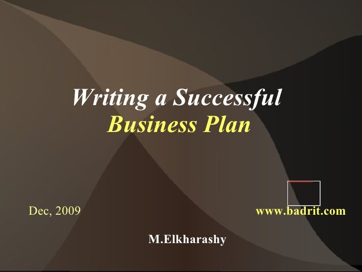 Writing a Successful  Business Plan Dec, 2009  www.badrit.com M.Elkharashy