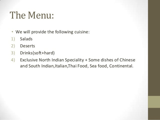 The Menu: • We will provide the following cuisine: 1) Salads 2) Deserts 3) Drinks(soft+hard) 4) Exclusive North Indian Spe...