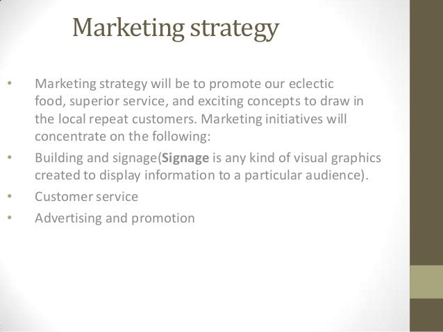 Marketing strategy •  • • •  Marketing strategy will be to promote our eclectic food, superior service, and exciting conce...