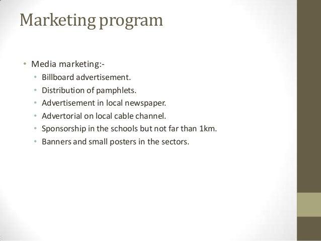 Marketing program • Media marketing:• • • • • •  Billboard advertisement. Distribution of pamphlets. Advertisement in loca...