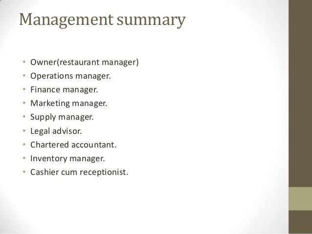 Management summary • • • • • • • • •  Owner(restaurant manager) Operations manager. Finance manager. Marketing manager. Su...