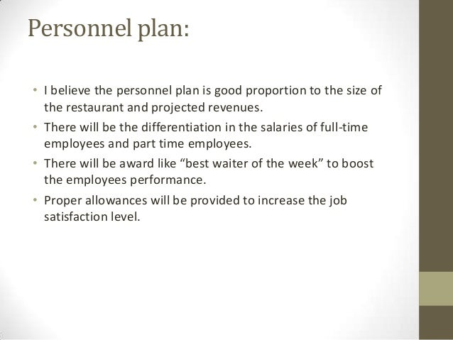 Personnel plan: • I believe the personnel plan is good proportion to the size of the restaurant and projected revenues. • ...